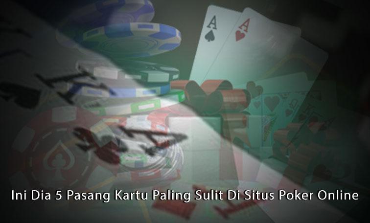 Situs Poker Online - Ini Dia 5 Pasang Kartu Paling Sulit - Oystergala